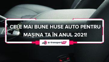 Huse auto | Cum le alegi pe cele mai bune? Ghid si Recomandari pentru 2021!